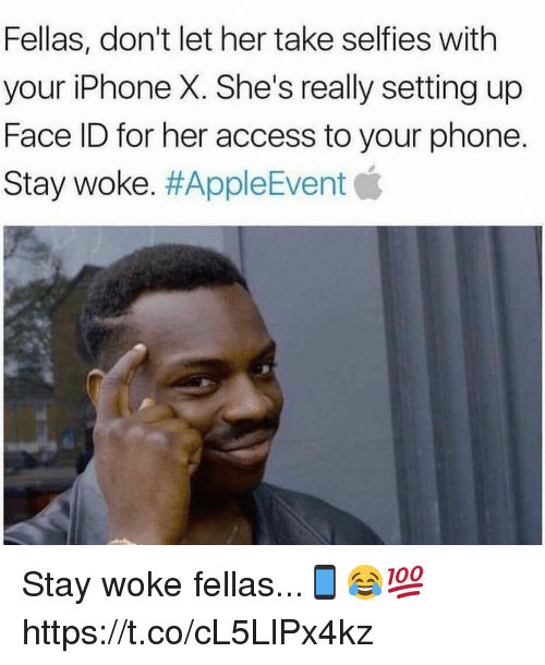Iphone, Phone, and Access: Fellas, don't let her take selfies with  your iPhone X. She's really setting up  Face ID for her access to your phone.  Stay woke·#AppleEvent貧 Stay woke fellas...📱😂💯 https://t.co/cL5LlPx4kz