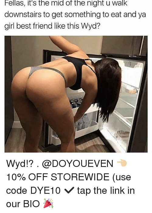 Best Friend, Gym, and Wyd: Fellas, it's the mid of the night u walk  downstairs to get something to eat and ya  girl best friend like this Wyd? Wyd!? . @DOYOUEVEN 👈🏼 10% OFF STOREWIDE (use code DYE10 ✔️ tap the link in our BIO 🎉