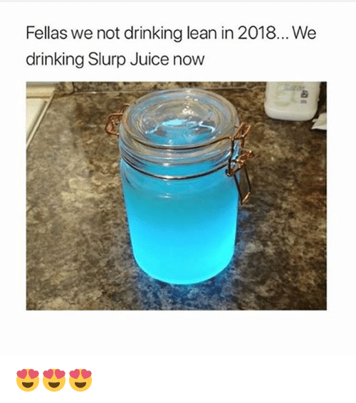 Drinking, Juice, and Lean: Fellas we not drinking lean in 2018... We  drinking Slurp Juice now 😍😍😍