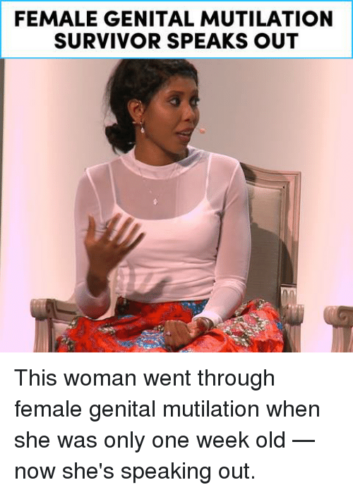 Memes, Survivor, and 🤖: FEMALE GENITAL MUTILATION  SURVIVOR SPEAKS OUT This woman went through female genital mutilation when she was only one week old — now she's speaking out.