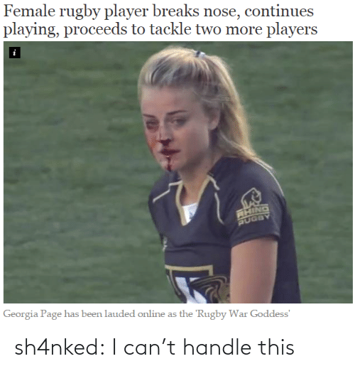 Rugby: Female rugby player breaks nose, continues  playing, proceeds to tackle two more players  i  RHING  RUGBY  Georgia Page has been lauded online as the 'Rugby War Goddess' sh4nked:  I can't handle this