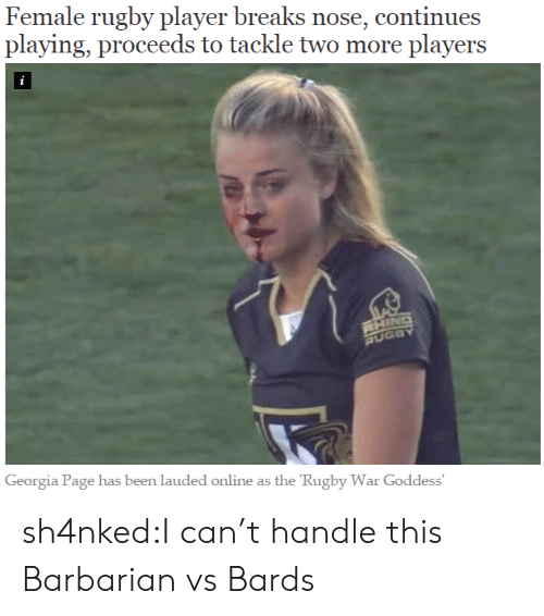 Georgia: Female rugby player breaks nose, continues  playing, proceeds to tackle two more players  i  RHING  RUGBY  Georgia Page has been lauded online as the 'Rugby War Goddess' sh4nked:I can't handle this  Barbarian vs Bards