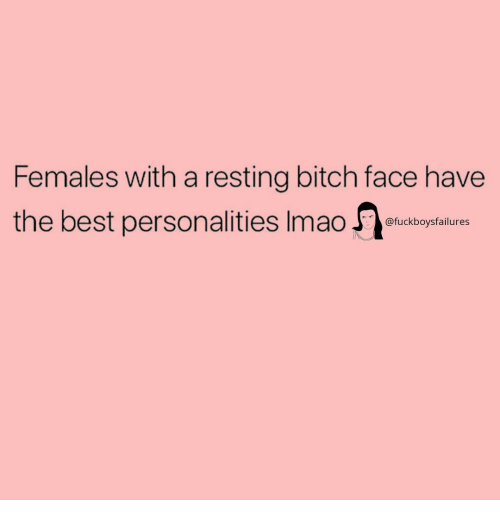 bitch face: Females with a resting bitch face have  the best personalities Imao rukotaures  @fuckboysfailures