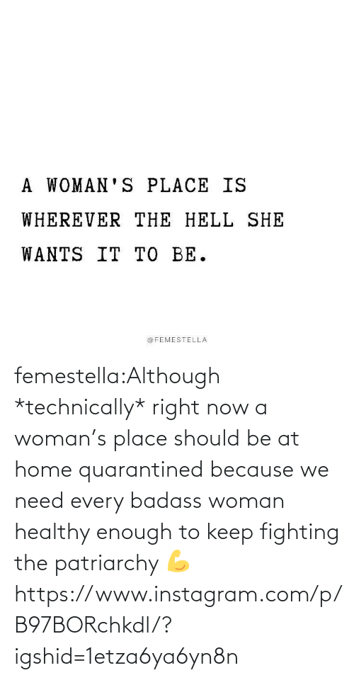fighting: femestella:Although *technically* right now a woman's place should be at home quarantined because we need every badass woman healthy enough to keep fighting the patriarchy 💪https://www.instagram.com/p/B97BORchkdl/?igshid=1etza6ya6yn8n