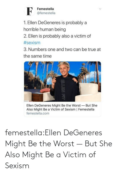 The Worst: femestella:Ellen DeGeneres Might Be the Worst — But She Also Might Be a Victim of Sexism