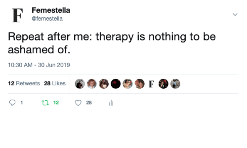ashamed: Femestella  @femestella  Repeat after me: therapy is nothing to be  ashamed of  10:30 AM - 30 Jun 2019  12 Retweets 28 Likes  t12  1  28