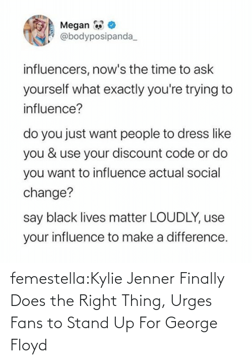 Kylie Jenner: femestella:Kylie Jenner Finally Does the Right Thing, Urges Fans to Stand Up For George Floyd