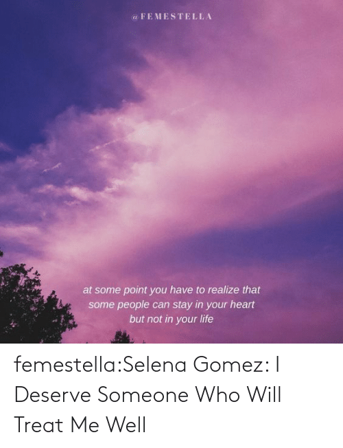 Selena Gomez: femestella:Selena Gomez: I Deserve Someone Who Will Treat Me Well