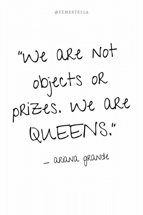 """queens: @FEMESTELLA  """"We aRe Not  obrects oR  PRIzes. we aRe  QUEENS.  a.riaNa RaNde"""