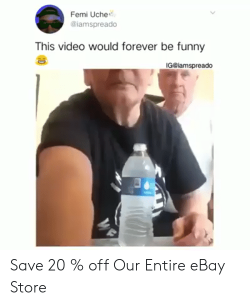 eBay: Femi Uche  @lamspreado  This video would forever be funny  IG@iamspreado Save 20 % off Our Entire eBay Store