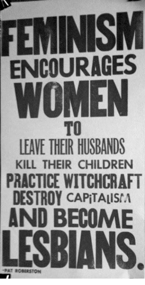 Children, Feminism, and Lesbians: FEMINISM  ENCOURAGES  TO  LEAVE THEIR HUSBANDS  KILL THEIR CHILDREN  PRACTICE WITCHCRAFT  DESTROY CAPITALISA  AND  BECOME  LESBIANS  PAT BOBERSTON