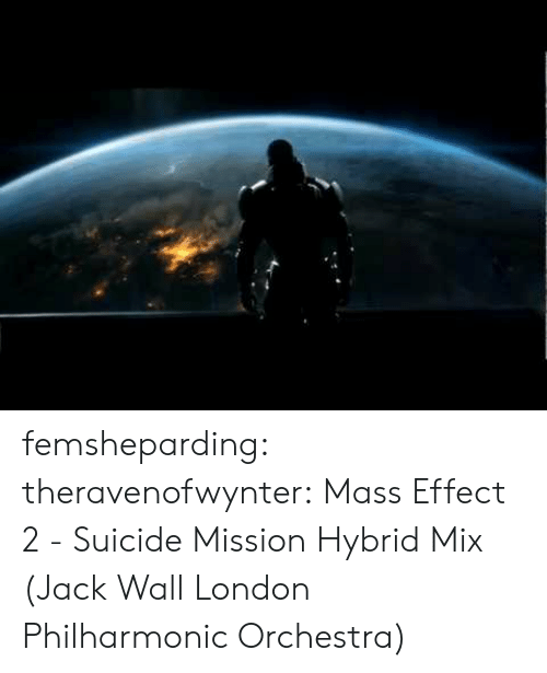 Mass Effect: femsheparding:  theravenofwynter: Mass Effect 2 - Suicide Mission Hybrid Mix (Jack Wall  London Philharmonic Orchestra)
