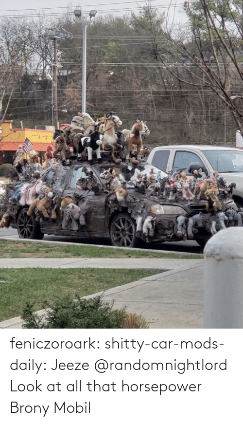 mods: feniczoroark:  shitty-car-mods-daily:  Jeeze   @randomnightlord Look at all that horsepower    Brony Mobil