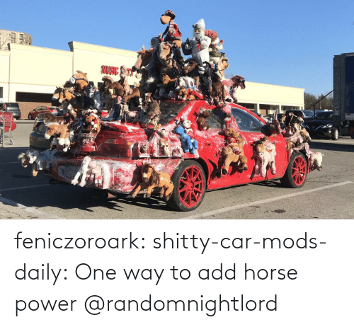 Tumblr, Blog, and Horse: feniczoroark:  shitty-car-mods-daily:  One way to add horse power   @randomnightlord