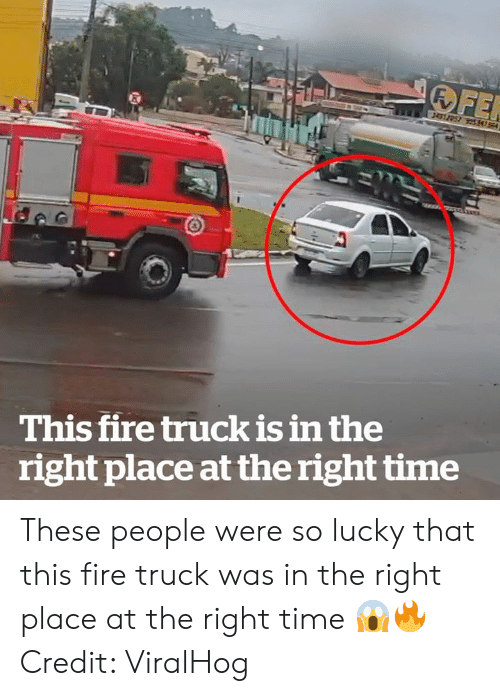 Right Place: FER  34157  This fire truck is in the  right place at the right time These people were so lucky that this fire truck was in the right place at the right time 😱🔥  Credit: ViralHog