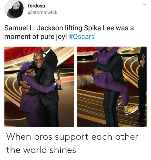 Oscars: ferdosa  @atomicwick  Samuel L. Jackson lifting Spike Lee was a  moment of pure joy! # Oscars When bros support each other the world shines
