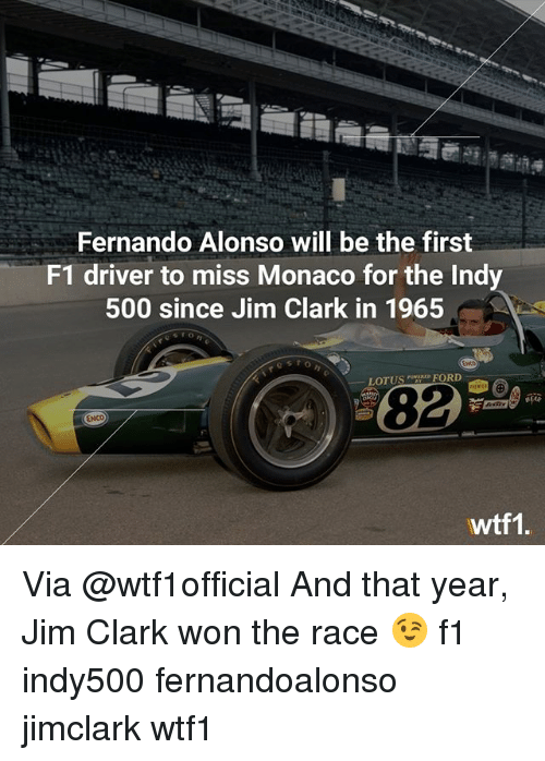 Fords: Fernando Alonso will be the first  F1 driver to miss Monaco for the Indy  500 since Jim Clark in 1965  LOTUS  FORD  wtf1 Via @wtf1official And that year, Jim Clark won the race 😉 f1 indy500 fernandoalonso jimclark wtf1