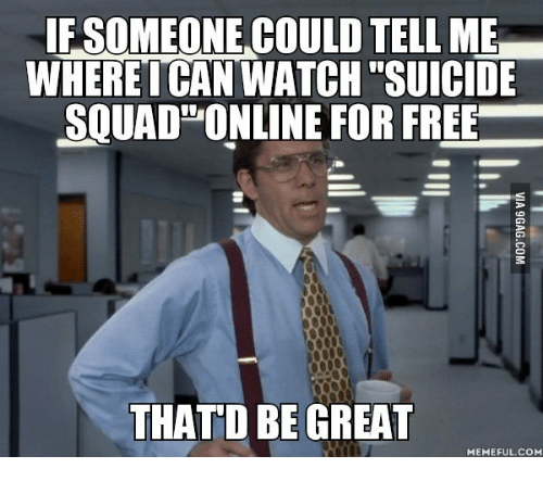 "Suicide Watch Meme: FESOMEONE COULD TELL ME  WHERE ICAN WATCH ""SUICIDE  SQUAD ONLINE FOR FREE  THATD BE GREAT  MEMEFUL.COM"