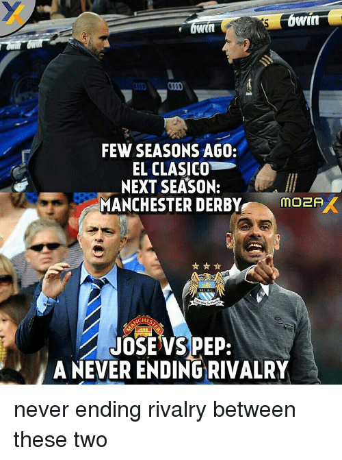 Soccer, Sports, and Manchester: FEW SEASONS AGO.  EL CLASICO  NEXT SEASON:  MANCHESTER DERBY  mo2A  HESTA  JOSE VS PEP.  A NEVER ENDING RIVALRY never ending rivalry between these two