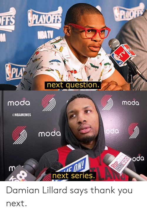 Nbamemes: FFS PLAYO  PLA  next question  moda  moda  @NBAMEMES  da  moda  oda  next series. Damian Lillard says thank you next.