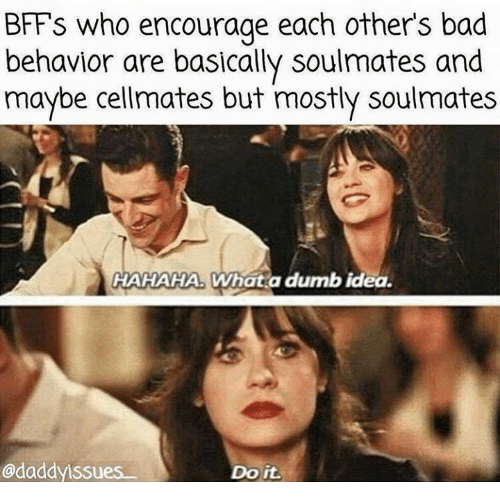 Dumb Ideas: FF's who encourage each other's bad  behavior are basically soulmates and  maybe cellmates but mostly soulmates  HAHAHA. Whata dumb idea.  @daddyissues  Do it