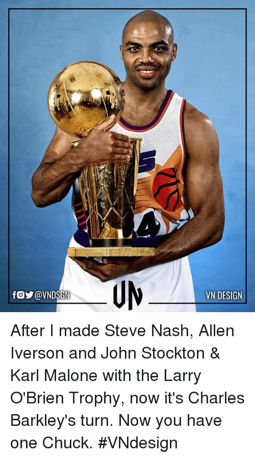 Allen Iverson, Memes, and Charles Barkley: fgy @VNDSGN  VN DESIGN After I made Steve Nash, Allen Iverson and John Stockton & Karl Malone with the Larry O'Brien Trophy, now it's Charles Barkley's turn.  Now you have one Chuck.  #VNdesign