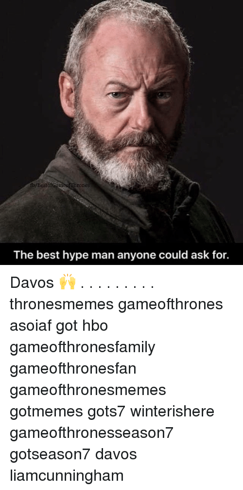 hype man: fh/BestofGameofhrones  The best hype man anyone could ask for. Davos 🙌 . . . . . . . . . thronesmemes gameofthrones asoiaf got hbo gameofthronesfamily gameofthronesfan gameofthronesmemes gotmemes gots7 winterishere gameofthronesseason7 gotseason7 davos liamcunningham