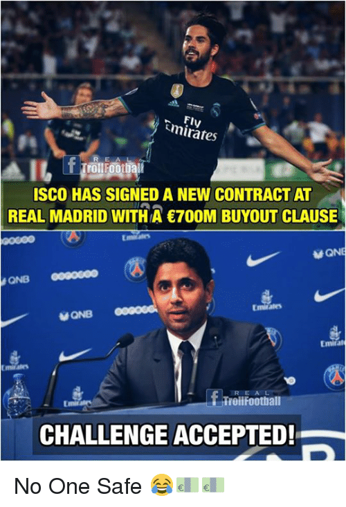 Memes, Real Madrid, and Accepted: FI  mirates  R EA L  ISCO HAS SIGNED A NEW CONTRACT AT  REAL MADRID WITHA 700M BUYOUT CLAUSE  G0000  Emitates  ONB  Emira  R EA  TTrollFoothall  CHALLENGE ACCEPTED!  5 No One Safe 😂💶💶