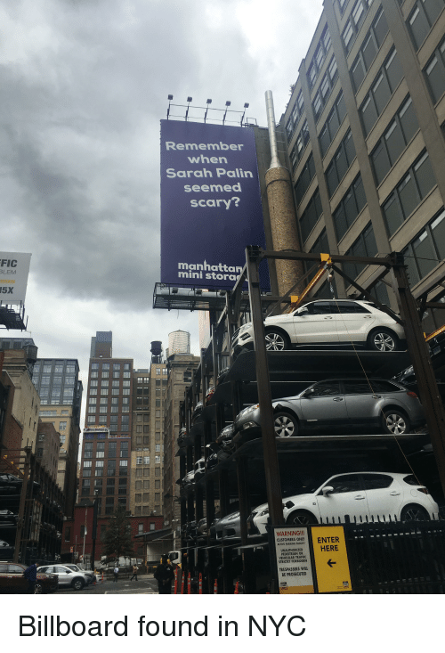 Sarah Palin: FIC  LEM  15X  Remember  when  Sarah Palin  seemed  scary?  manhattan  stora  M-971  WARNING!!  ENTER  CUSTOMERS ONLY  HERE  PEDESTRIAN OR  VEHICULAR TRAFFIC  STRICTLY FORBIDDEN  TRESPASSERS WILL  BE PROSECUTED Billboard found in NYC