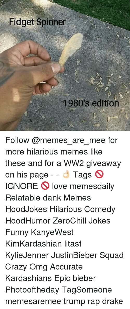 Crazy, Dank, and Drake: Fidget Spinner  1980's edition Follow @memes_are_mee for more hilarious memes like these and for a WW2 giveaway on his page - - 👌🏼 Tags 🚫 IGNORE 🚫 love memesdaily Relatable dank Memes HoodJokes Hilarious Comedy HoodHumor ZeroChill Jokes Funny KanyeWest KimKardashian litasf KylieJenner JustinBieber Squad Crazy Omg Accurate Kardashians Epic bieber Photooftheday TagSomeone memesaremee trump rap drake