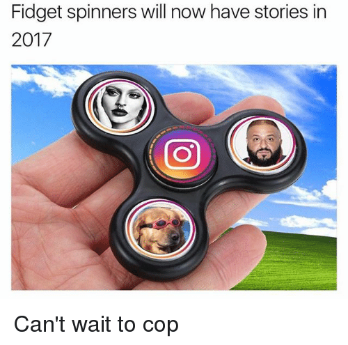 Will Now Have Stories: Fidget spinners will now have stories in  2017  CO Can't wait to cop