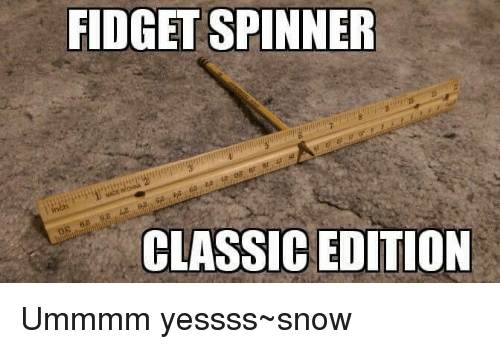 Memes, Snow, and 🤖: FIDGETSPINNER  CLASSIC EDITION Ummmm yessss~snow