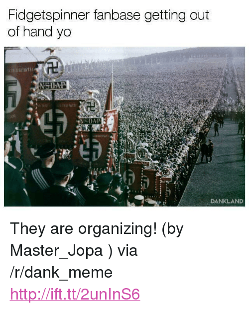 """Organizing: Fidgetspinner fanbase getting out  of hand yo  DANKLAND <p>They are organizing! (by Master_Jopa ) via /r/dank_meme <a href=""""http://ift.tt/2unInS6"""">http://ift.tt/2unInS6</a></p>"""