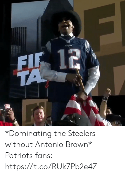 Antonio Brown: FIF 12  TA *Dominating the Steelers without Antonio Brown*  Patriots fans: https://t.co/RUk7Pb2e4Z