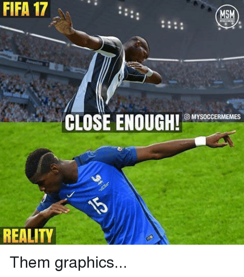 Soccermemes: FIFA 17  17  CLOSE ENOUGH!  O MY SOCCERMEMES  REALITd Them graphics...