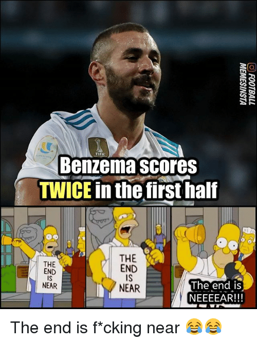 Fifa, Memes, and 🤖: FIFA  Benzema scores  TWICE in the first half  THE  END  IS  NEAR  THE  END  IS  NEAR  The end iS  NEEEEAR!!! The end is f*cking near 😂😂