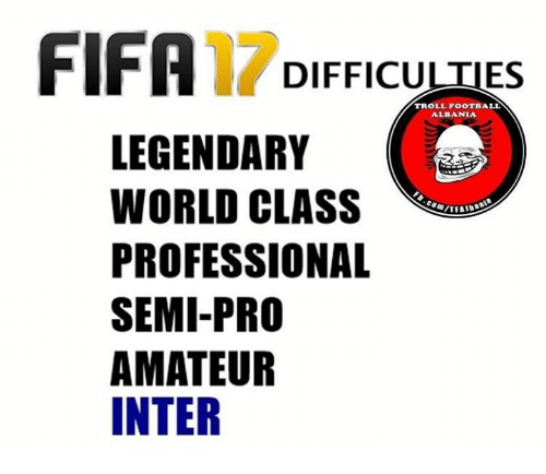 Fifa, Memes, and Semi-Pro: FIFA  DIFFICULTIES  TROLL FOOTBALL  ALBANIA  LEGENDARY  PROFESSIONAL  SEMI-PRO  AMATEUR  INTER