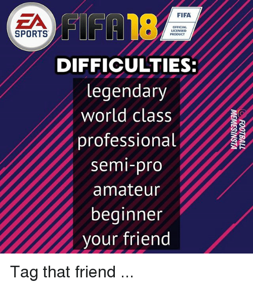 Fifa, Memes, and Semi-Pro: FIFA  OFFICIAL  LICENSED  SPORTS  PRODUCT  DIFFICULTIES:  legendary  world class  professional  semi-pro  amateur  beginner  your friend Tag that friend ...