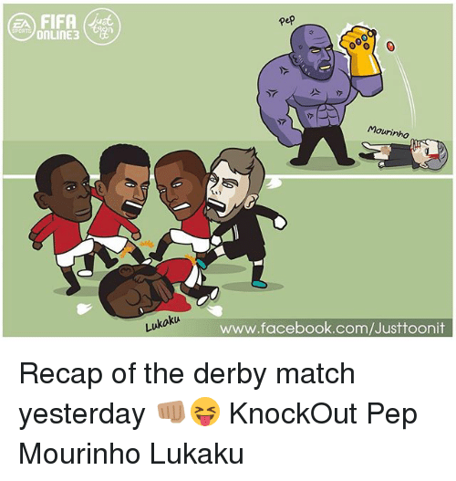 Facebook, Fifa, and Memes: FIFA  pep  SPORTS  Mourinho  ukoku  www.facebook.com/Justtoonit Recap of the derby match yesterday 👊🏽😝 KnockOut Pep Mourinho Lukaku