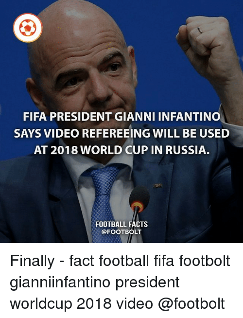 Facts, Fifa, and Football: FIFA PRESIDENT GIANNI INFANTINO  SAYS VIDEO REFEREEING WILL BE USED  AT 2018 WORLD CUP IN RUSSIA.  FOOTBALL FACTS  @FOOT BOLT Finally - fact football fifa footbolt gianniinfantino president worldcup 2018 video @footbolt