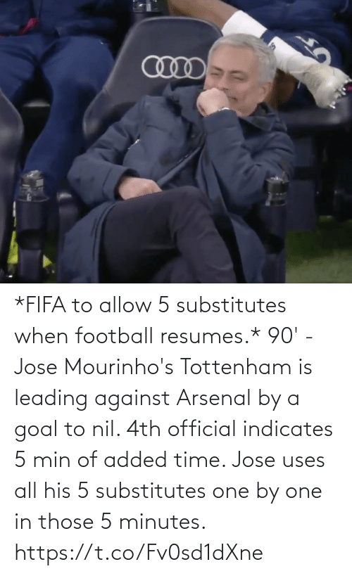 Added: *FIFA to allow 5 substitutes when football resumes.*  90' - Jose Mourinho's Tottenham is leading against Arsenal by a goal to nil. 4th official indicates 5 min of added time. Jose uses all his 5 substitutes one by one in those 5 minutes. https://t.co/Fv0sd1dXne