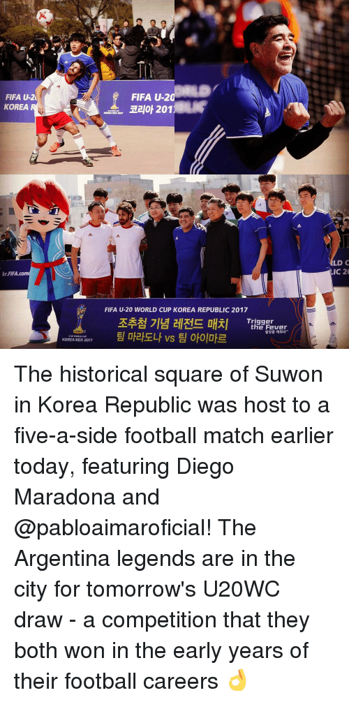 repping: FIFA U-20  KOREA  kr.FIFA.co  U20 WORLD  KOREA REp 2017  FIFA U-20  201  FIFA U-20 WORLD CUP KOREA REPUBLIC 2017  Trigger  Ehe Fever  LD C  LIC 20 The historical square of Suwon in Korea Republic was host to a five-a-side football match earlier today, featuring Diego Maradona and @pabloaimaroficial! The Argentina legends are in the city for tomorrow's U20WC draw - a competition that they both won in the early years of their football careers 👌