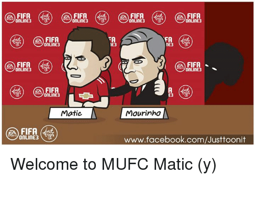 Facebook, Fifa, and Memes: FIFR  FIFA  OnuINE3  onLine3  onLINE3  E3  OnLINE3  FIFA  OnLINE3  E3  Matic  Mourinho  www.facebook.com/Justtoonit Welcome to MUFC Matic (y) ยินดีกับแฟนผีด้วยจ้า