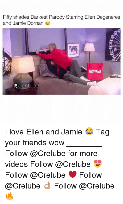 Jami: Fifty shades Darkest Parody Starring Ellen Degeneres  and Jamie Dornan  tube I love Ellen and Jamie 😂 Tag your friends wow ________ Follow @Crelube for more videos Follow @Crelube 😍 Follow @Crelube ❤ Follow @Crelube 👌🏽 Follow @Crelube 🔥