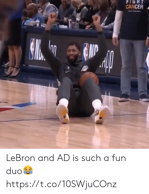 Cancer: FIGHT  CANCER  c LeBron and AD is such a fun duo😂 https://t.co/10SWjuCOnz