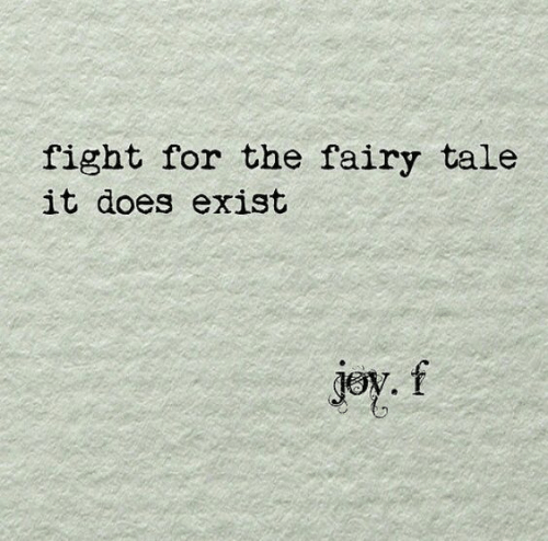 fairy tale: fight for the fairy tale  it does exist  joy.f