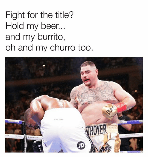 My Beer: Fight for the title?  Hold my beer...  and my burrito,  oh and my churro too.  EVETAON  AJBXNG  STROYER  aes  UD