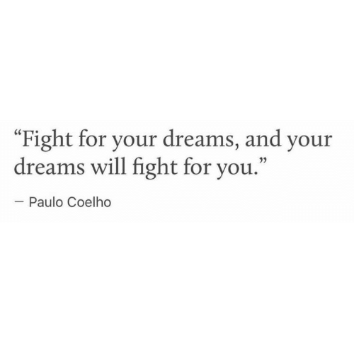 """Paulo Coelho: """"Fight for your dreams, and your  dreams will fight for you.  35  Paulo Coelho"""