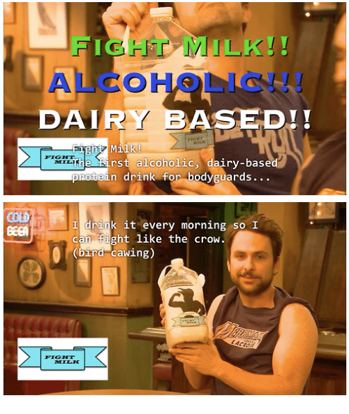 Memes, Alcohol, and Alcoholic: FIGHT MILK!  DAIRY BASED!!  ight Mill  rst alcoholic  da  n drink for bodyguards  prot  drink it every morning so I  can fight like the crow.  O ird cawing)