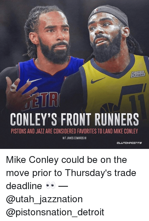 Front Runners: FIGHT  UE  CONLEY'S FRONT RUNNERS  PISTONS AND JAZZ ARE CONSIDERED FAVORITES TO LAND MIKE CONLEY  HIT JAMES EDWARDSI  CL  UTCHPOェ TS Mike Conley could be on the move prior to Thursday's trade deadline 👀 — @utah_jazznation @pistonsnation_detroit